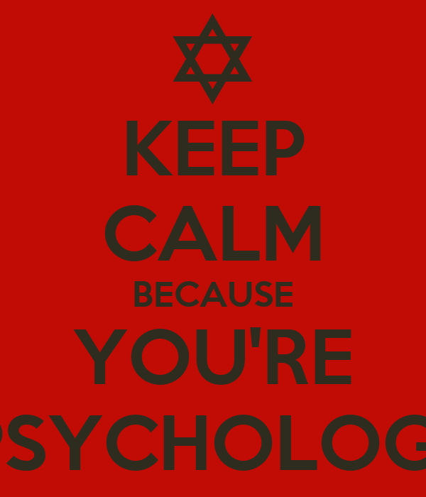 KEEP CALM BECAUSE YOU'RE A PSYCHOLOGIST