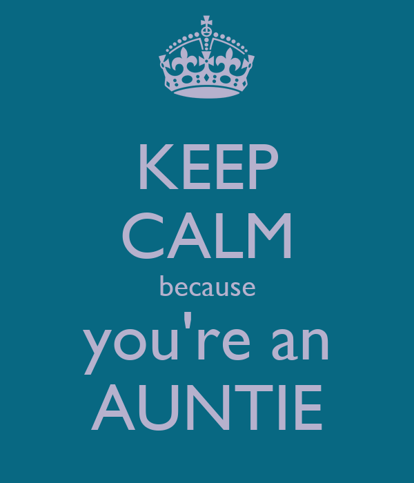 KEEP CALM because you're an AUNTIE