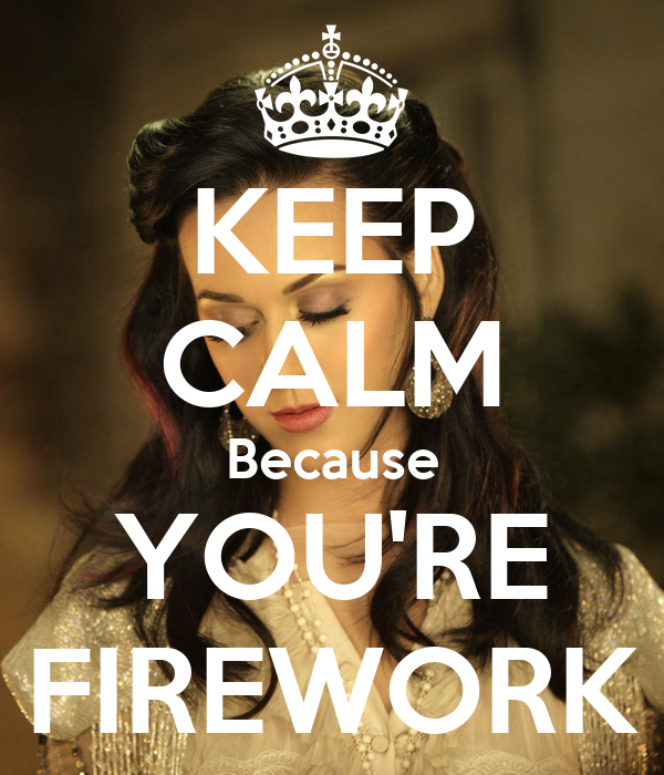 KEEP CALM Because YOU'RE FIREWORK