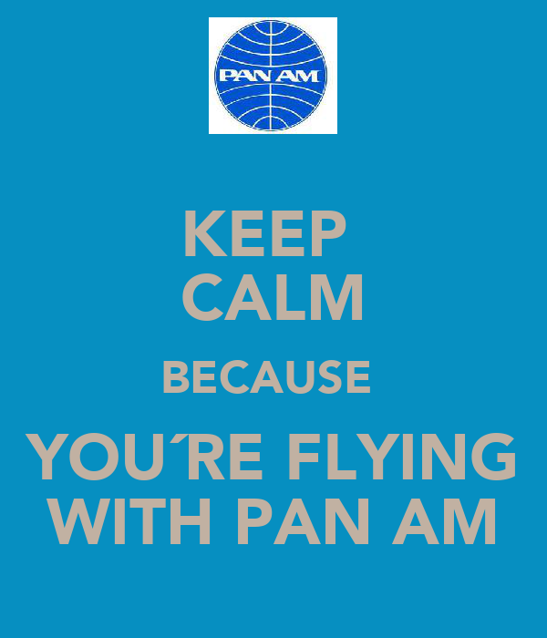KEEP  CALM BECAUSE  YOU´RE FLYING WITH PAN AM