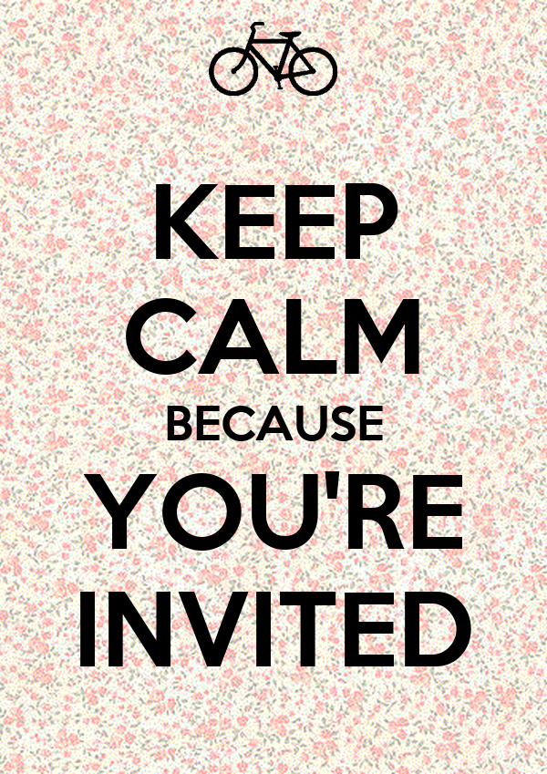 KEEP CALM BECAUSE YOU'RE INVITED