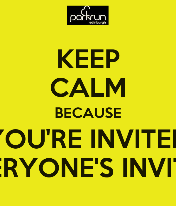 KEEP CALM BECAUSE YOU'RE INVITED EVERYONE'S INVITED