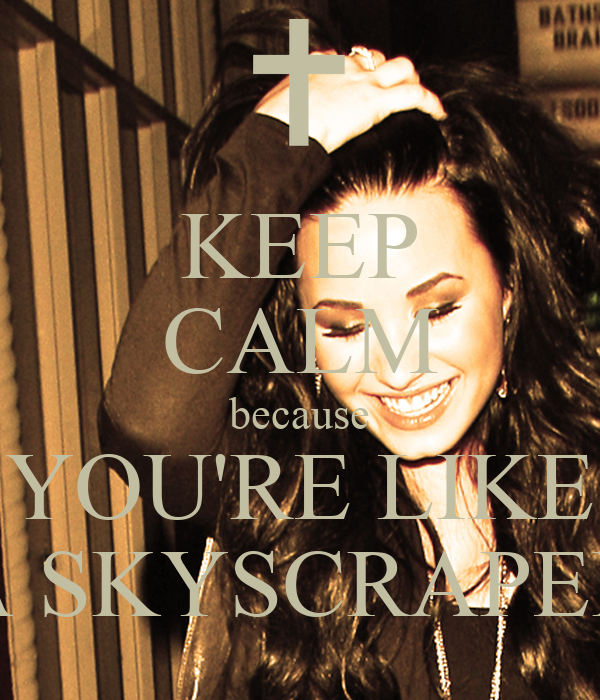 KEEP CALM because YOU'RE LIKE A SKYSCRAPER