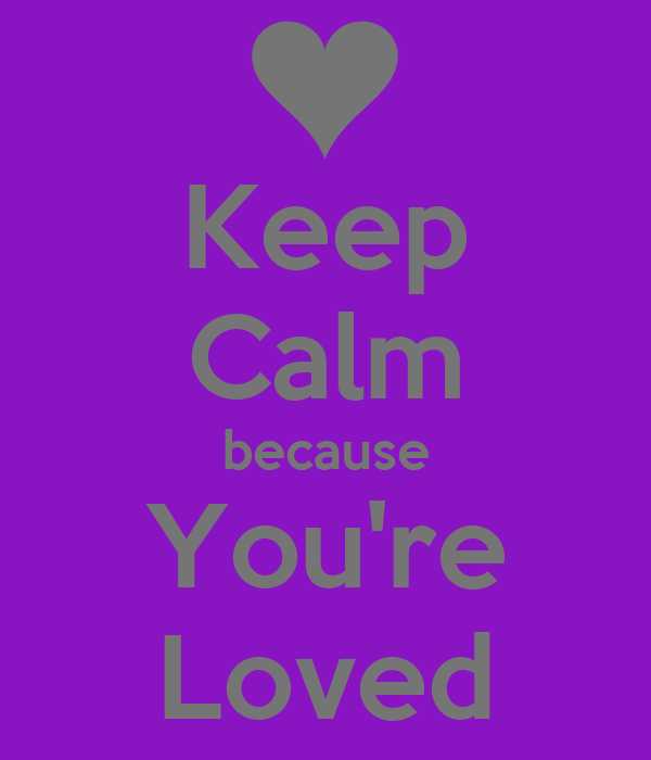 Keep Calm because You're Loved