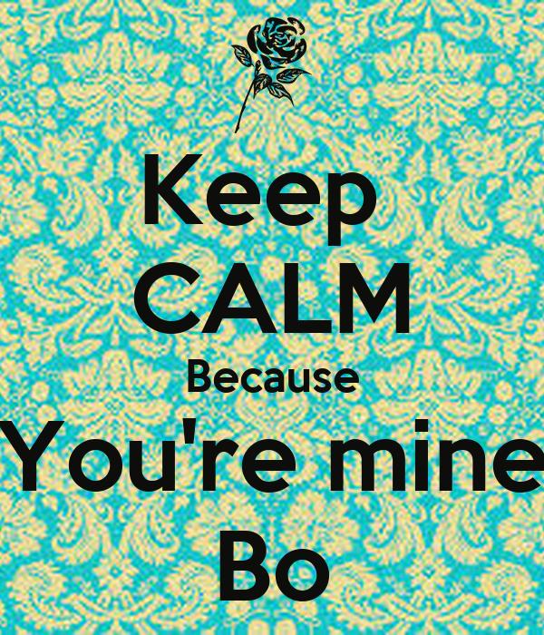 Keep  CALM Because You're mine Bo
