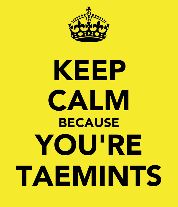 KEEP CALM BECAUSE YOU'RE TAEMINTS