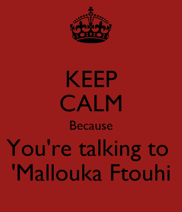 KEEP CALM Because You're talking to  'Mallouka Ftouhi