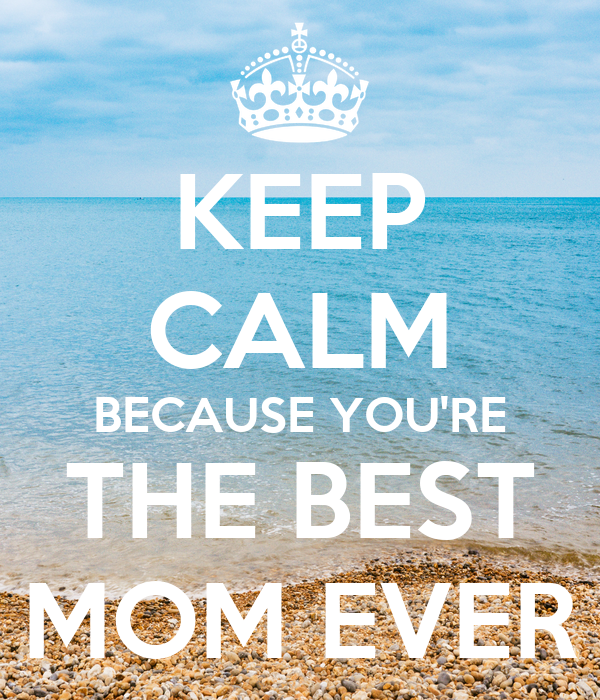 Mom Quotes. QuotesGram |You Are The Best Momma Ever