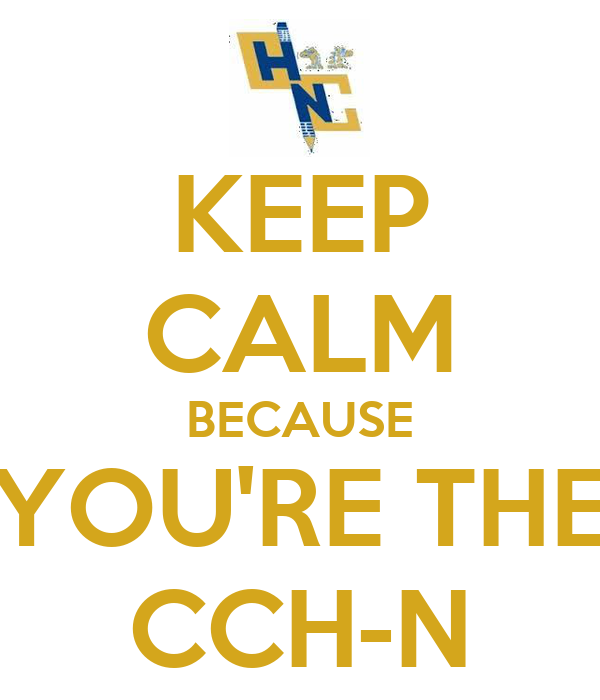 KEEP CALM BECAUSE YOU'RE THE CCH-N
