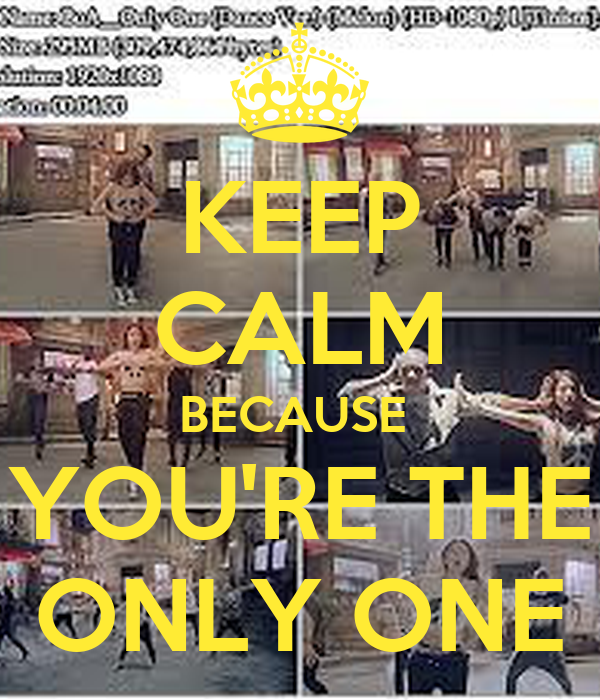 KEEP CALM BECAUSE  YOU'RE THE ONLY ONE