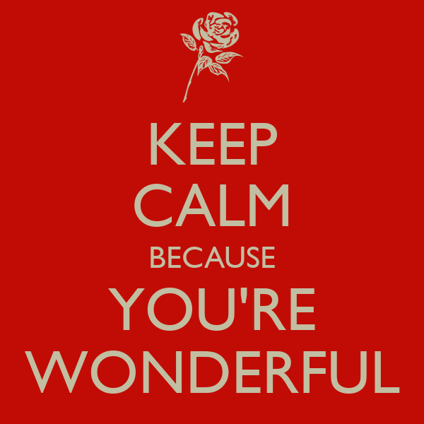 You Re Wonderful: KEEP CALM BECAUSE YOU'RE WONDERFUL Poster