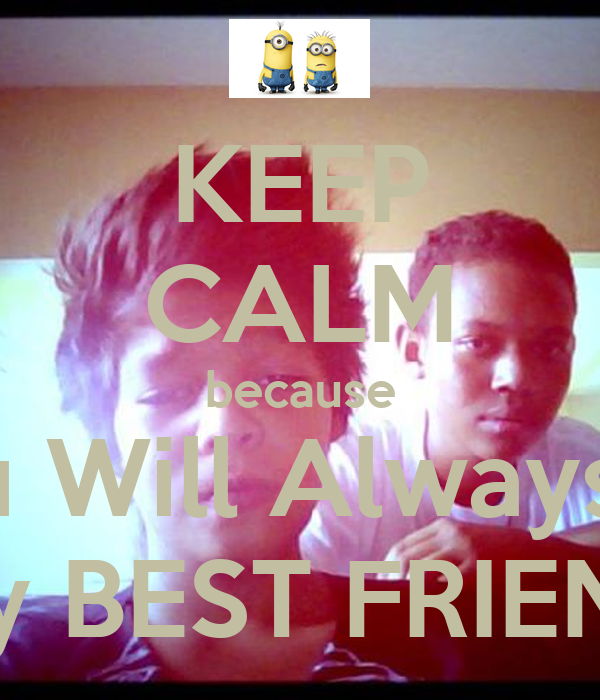 KEEP CALM because You Will Always Be My BEST FRIEND
