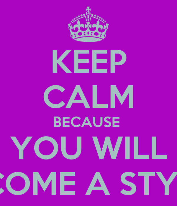 KEEP CALM BECAUSE  YOU WILL BECOME A STYLES