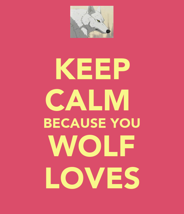 KEEP CALM  BECAUSE YOU WOLF LOVES