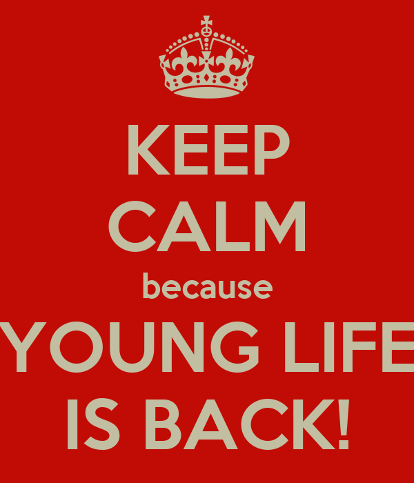 KEEP CALM because YOUNG LIFE IS BACK!