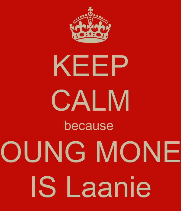 KEEP CALM because  YOUNG MONEY IS Laanie
