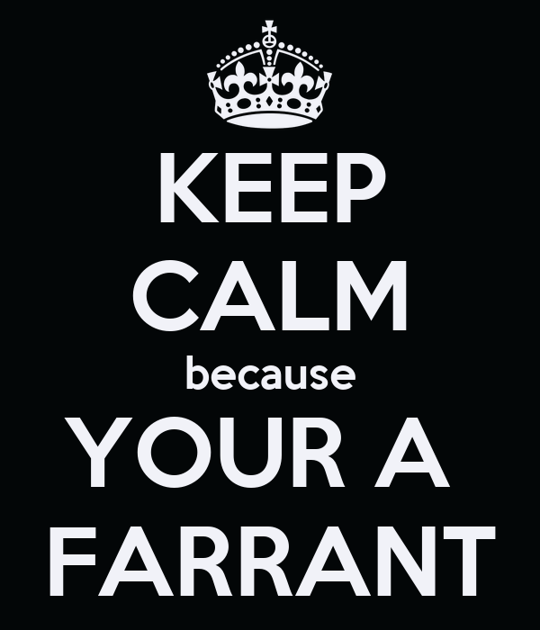 KEEP CALM because YOUR A  FARRANT