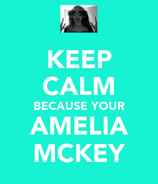 KEEP CALM BECAUSE YOUR AMELIA MCKEY