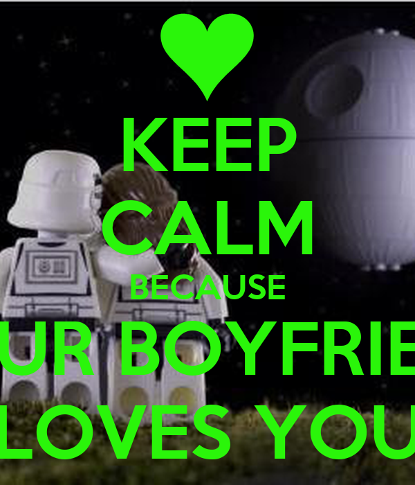 KEEP CALM BECAUSE YOUR BOYFRIEND LOVES YOU