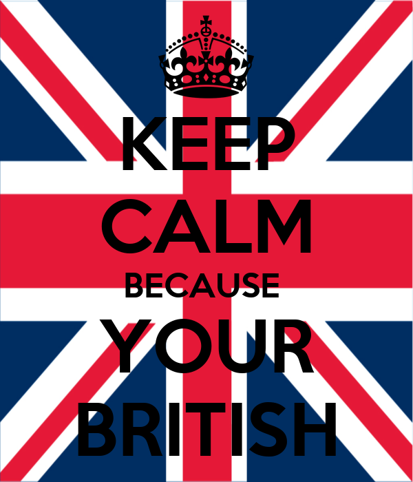 KEEP CALM BECAUSE  YOUR BRITISH
