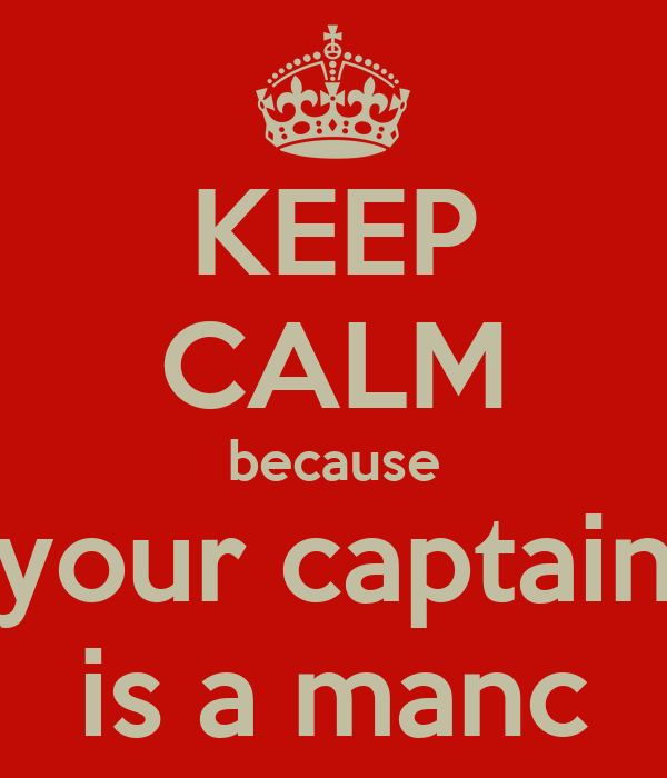 KEEP CALM because your captain is a manc