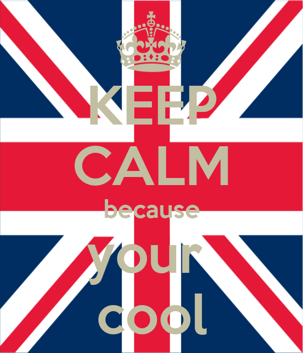 KEEP CALM because your  cool