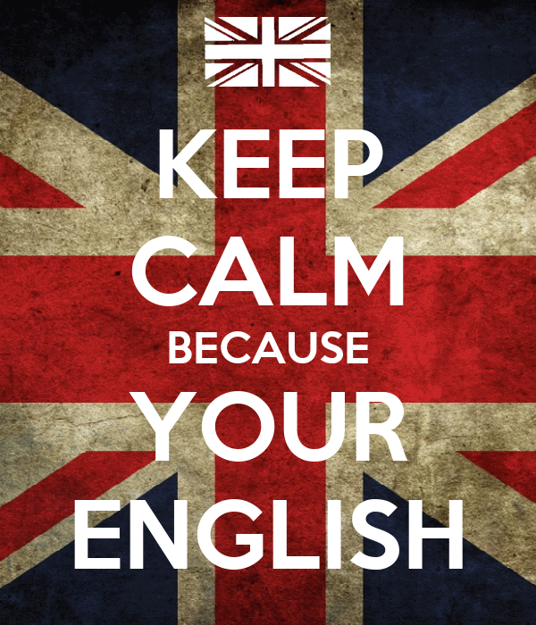 KEEP CALM BECAUSE YOUR ENGLISH
