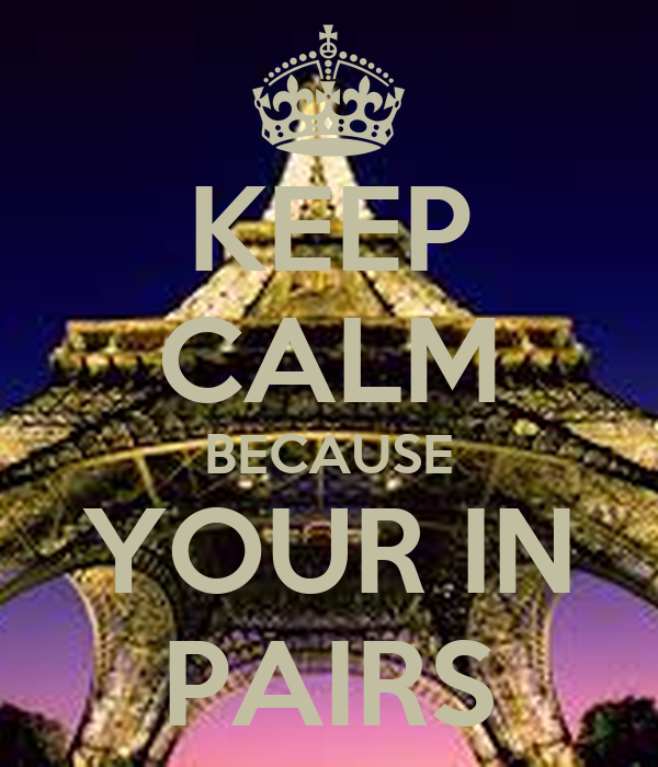 KEEP CALM BECAUSE YOUR IN PAIRS