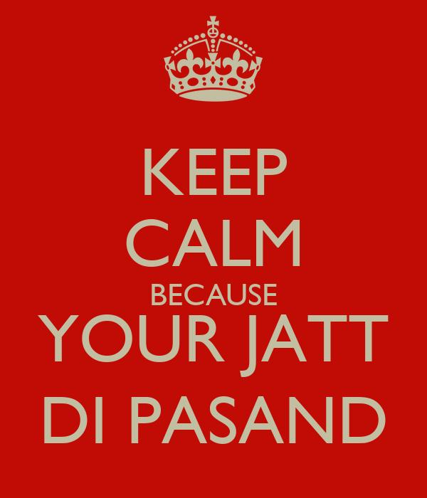 KEEP CALM BECAUSE YOUR JATT DI PASAND