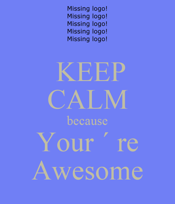 KEEP CALM because Your ´ re Awesome