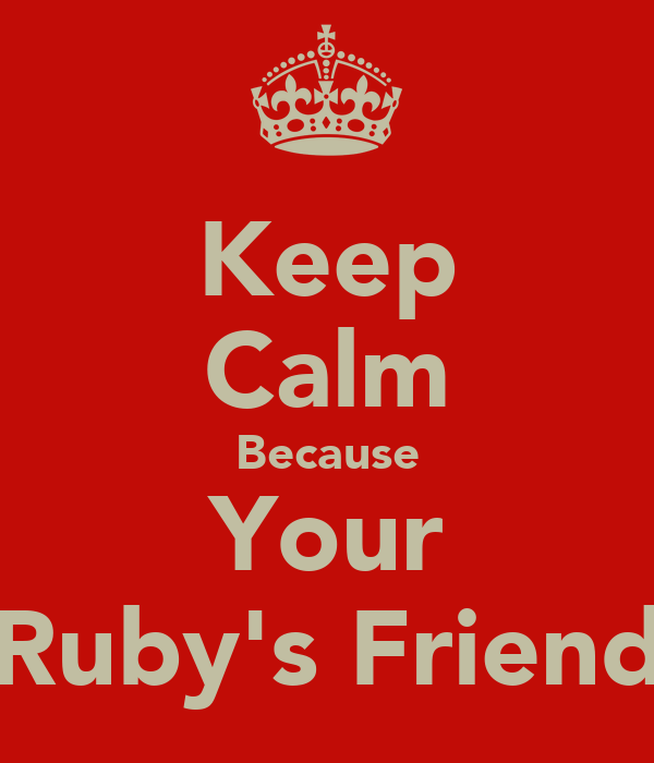 Keep Calm Because Your Ruby's Friend