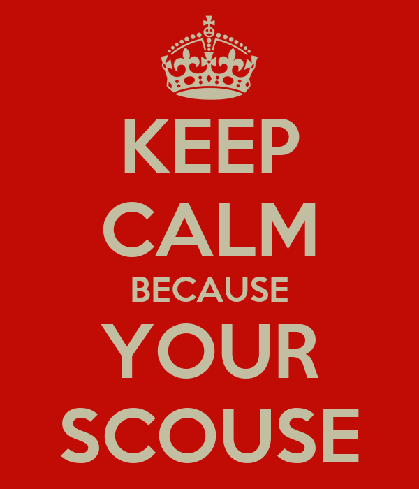 KEEP CALM BECAUSE YOUR SCOUSE