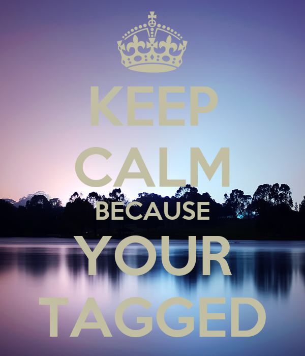 KEEP CALM BECAUSE YOUR TAGGED