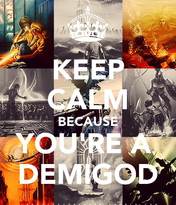KEEP CALM BECAUSE YOU'RE A  DEMIGOD