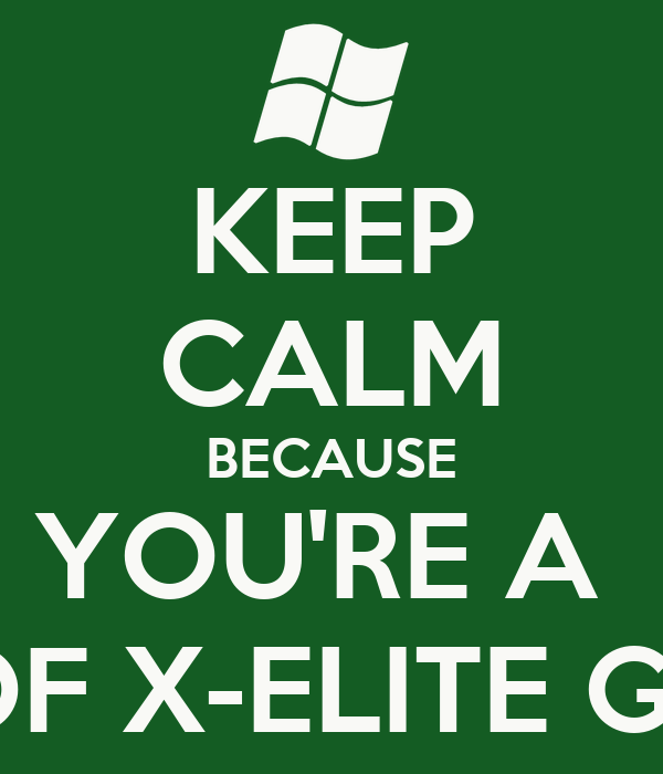 KEEP CALM BECAUSE YOU'RE A  PART OF X-ELITE GAMERS