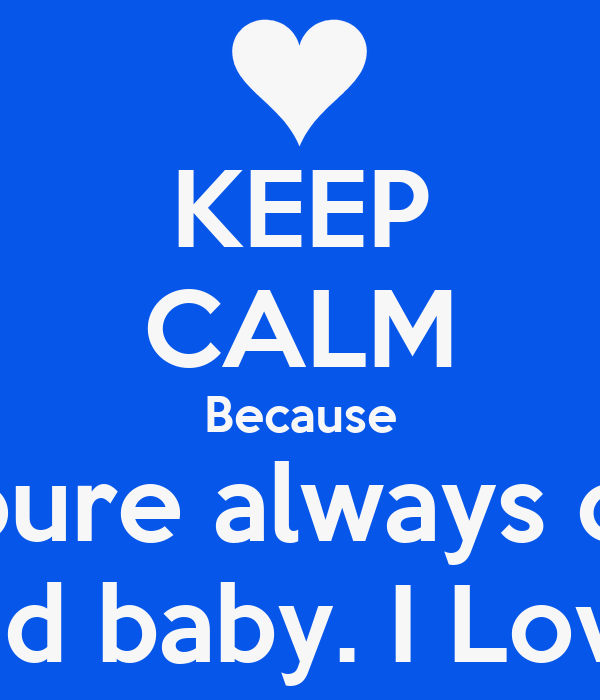 Keep Calm Because Youre Always On My Mind Baby I Love You Poster