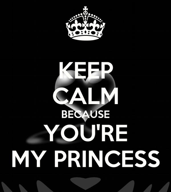 KEEP CALM BECAUSE YOU'RE MY PRINCESS
