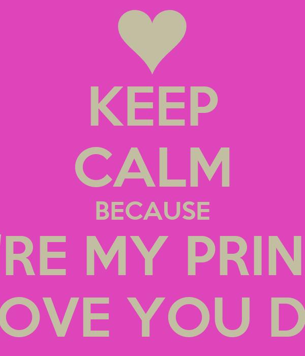 keep calm because youre my princess and i love you dakota
