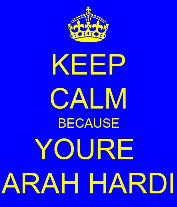 KEEP CALM BECAUSE YOURE  SARAH HARDIE