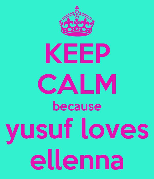 KEEP CALM because yusuf loves ellenna