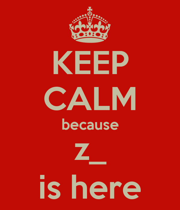 KEEP CALM because z_ is here