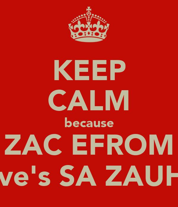 KEEP CALM because ZAC EFROM love's SA ZAUHY