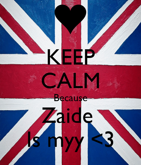KEEP CALM Because Zaide  Is myy <3