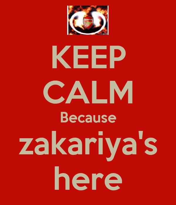 KEEP CALM Because zakariya's here