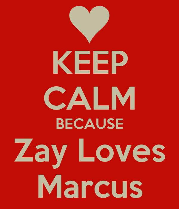 KEEP CALM BECAUSE Zay Loves Marcus