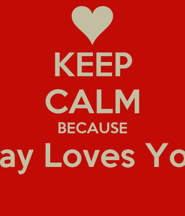KEEP CALM BECAUSE Zay Loves You