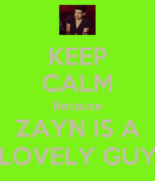 KEEP CALM Because ZAYN IS A LOVELY GUY