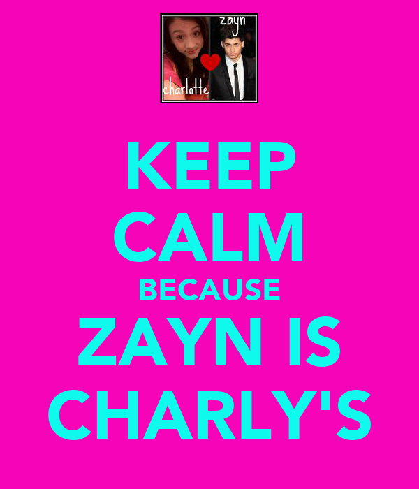 KEEP CALM BECAUSE ZAYN IS CHARLY'S