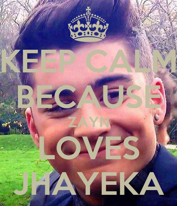 KEEP CALM BECAUSE ZAYN LOVES JHAYEKA