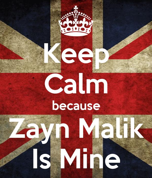 Keep Calm because Zayn Malik Is Mine